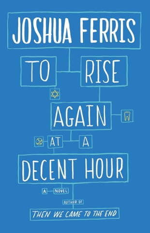Joshua Ferris: To Rise Again at a Decent Hour