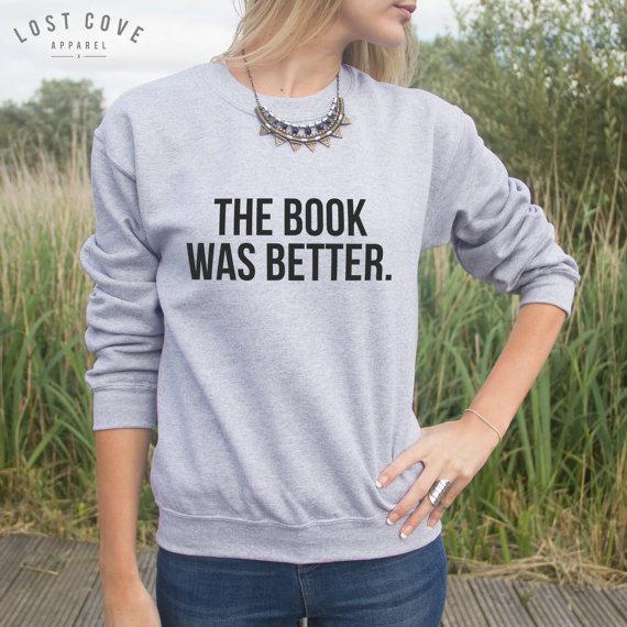 Het boek was beter, hoe vaak moet je het nog zeggen? Niet meer, want met deze trui maak je altijd een goed statement.